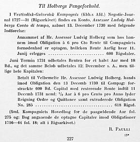 I første årgang av Holberg Aarbog, der professor Francis Bull var norsk redaktør, publisert man en transkribering (fra gotisk håndskrift) av mesteparten av originalteksten angående Holbergs obligasjonsinvestering i «Vestindiske» i 1730–1731. Artikkelforfatteren var Richard Jakob Paulli, «ekstraordinær assistent» og senere leder ved Det kongelige bibliotek i København, kjent som R. Paulli. Her er side 227